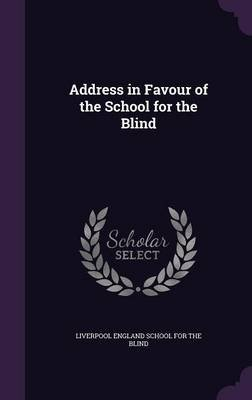 Address in Favour of the School for the Blind (Hardcover): Liverpool England School for the Blind
