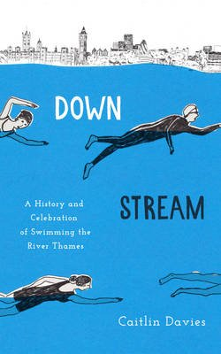 Downstream - A History and Celebration of Swimming the River Thames (Electronic book text): Caitlin Davies