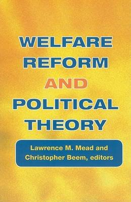 Welfare Reform and Political Theory (Paperback): Lawrence M. Mead, Christopher Beem