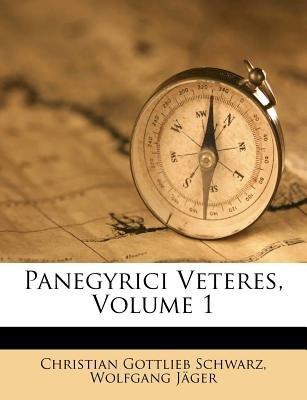 Panegyrici Veteres, Volume 1 (Romanian, Paperback): Christian Gottlieb Schwarz, Wolfgang Jger, Wolfgang Jager