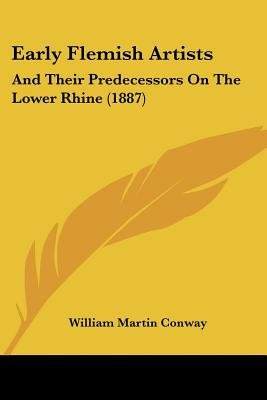 Early Flemish Artists - And Their Predecessors on the Lower Rhine (1887) (Paperback): William Martin Conway