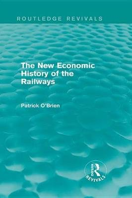 The New Economic History of the Railways (Electronic book text): Patrick O'Brien
