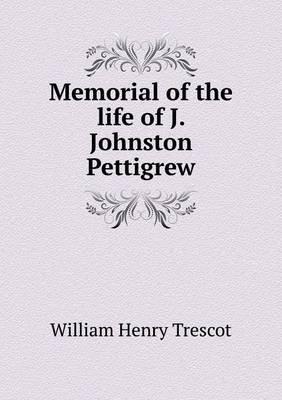 Memorial of the Life of J. Johnston Pettigrew (Paperback): William Henry Trescot
