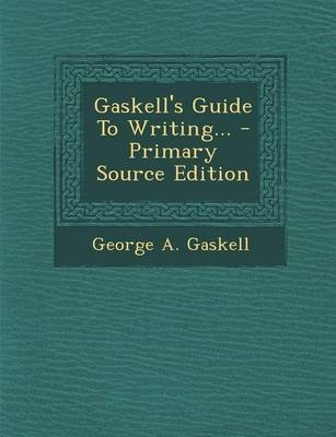 Gaskell's Guide to Writing... (Paperback): George A Gaskell