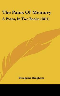 The Pains of Memory - A Poem, in Two Books (1811) (Hardcover): Peregrine Bingham