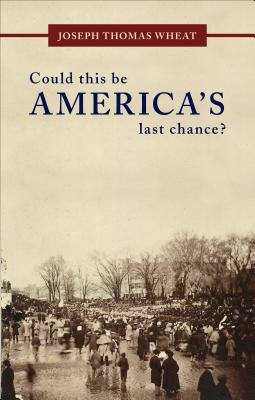Could This Be America's Last Chance? (Paperback): Joseph Thomas Wheat