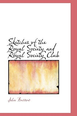 Sketches of the Royal Society and Royal Society Club (Paperback): John Barrow