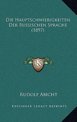 Die Hauptschwierigkeiten Der Russischen Sprache (1897) (English, German, Paperback): Rudolf Abicht