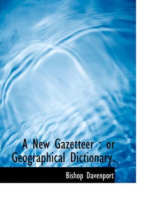 A New Gazetteer - Or Geographical Dictionary. (Paperback): Bishop Davenport