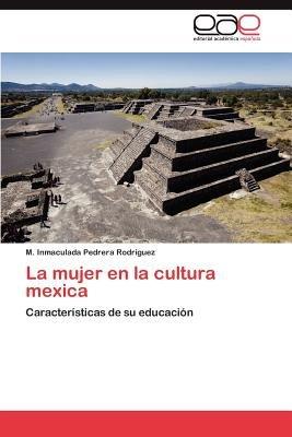 La Mujer En La Cultura Mexica (Spanish, Paperback): M Inmaculada Pedrera Rodr Guez