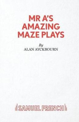 Mr. A's Amazing Maze Plays (Paperback, New edition): Alan Ayckbourn