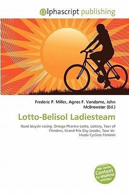 Lotto-Belisol Ladiesteam (Paperback): Frederic P. Miller, Agnes F. Vandome, John McBrewster
