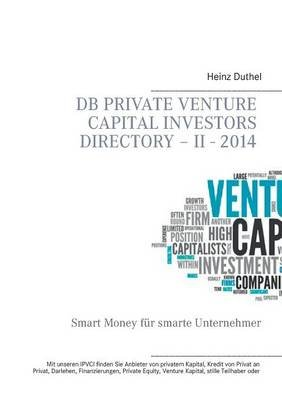 DB Private Venture Capital Investors Directory - II - 2014 (German, Paperback): Heinz Duthel