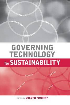 Governing Technology for Sustainability (Paperback): Joseph Murphy