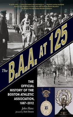 The B.A.A. at 125 - The Official History of the Boston Athletic Association, 1887-2012 (Hardcover): John Hanc