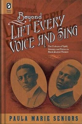 Beyond Lift Every Voice and Sing - The Culture of Uplift, Identity, and Politics in Black Musical Theater (CD-ROM): Paula Marie...