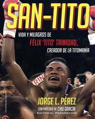 San-Tito - Vida y Milagros de Tito Trinidad (Spanish, Paperback): Jorge L Perez