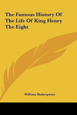 The Famous History of the Life of King Henry the Eight (Hardcover): William Shakespeare