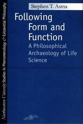 Following Form and Function - Philosophical Archaeology of Life Science (Paperback, New): Stephen T Asma