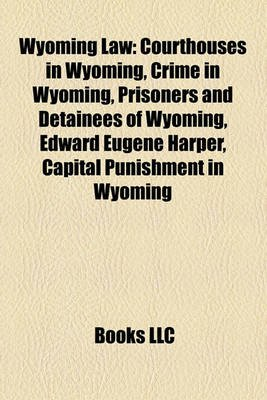 Wyoming Law - Courthouses in Wyoming, Crime in Wyoming, Prisoners and Detainees of Wyoming, Edward Eugene Harper, Capital...
