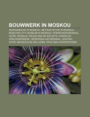 Bouwwerk in Moskou - Kerkgebouw in Moskou, Metrostation in Moskou, Moscow-City, Museum in Moskou, Pokrovkathedraal, Hotel...