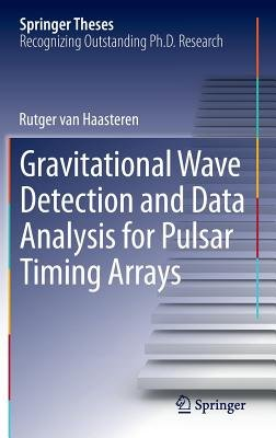 Gravitational Wave Detection and Data Analysis for Pulsar Timing Arrays (Hardcover, 2014 ed.): Rutger Haasteren