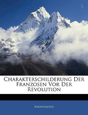 Charakterschilderung Der Franzosen VOR Der Revolution (English, German, Paperback): Anonymous