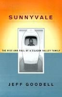Sunnyvale: the Rise and Fall of a Silicon Valley Family (Hardcover): Jeff Goodell