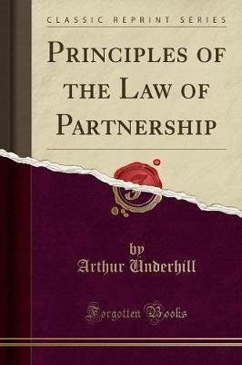 Principles of the Law of Partnership (Classic Reprint) (Paperback): Arthur Underhill