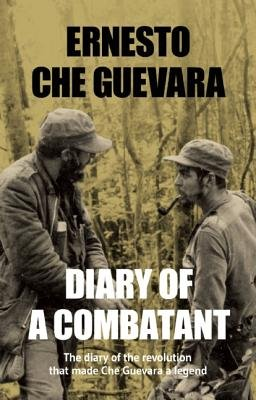 "Diary of a Combatant - The Diary of the Revolution That Made Che Guevara a Legend (Electronic book text): Ernesto ""Che"" Guevara"