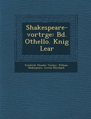 Shakespeare-Vortr GE - Bd. Othello. K Nig Lear (English, German, Paperback): Friedrich Theodor Vischer, William Shakespeare,...