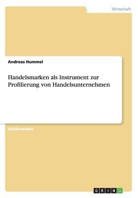 Handelsmarken ALS Instrument Zur Profilierung Von Handelsunternehmen (German, Paperback): Andreas Hummel