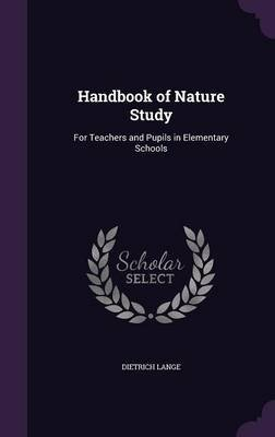 Handbook of Nature Study - For Teachers and Pupils in Elementary Schools (Hardcover): Dietrich Lange