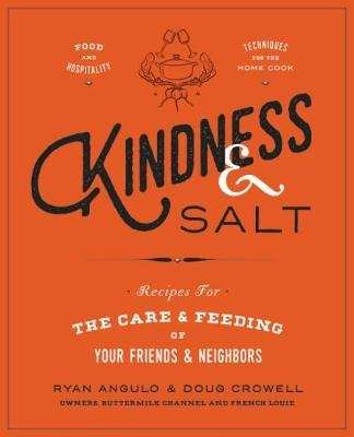 Kindness & Salt - Recipes for the Care and Feeding of Your Friends and Neighbors (Hardcover): Doug Crowell, Ryan Angulo