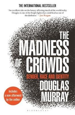 The Madness of Crowds - Gender, Race and Identity (Hardcover): Douglas Murray