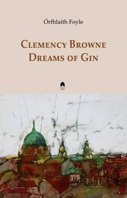 Clemency Browne Dreams of Gin (Paperback): Orfhlaith Foyle