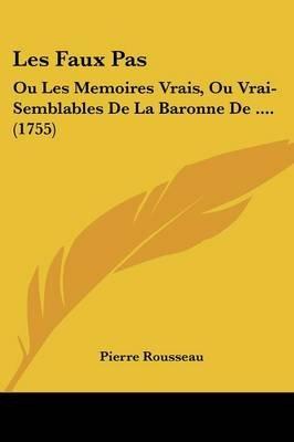Les Faux Pas - Ou Les Memoires Vrais, Ou Vrai-Semblables de La Baronne de .... (1755) (English, French, Paperback): Pierre...