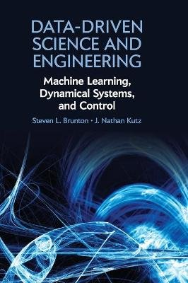 Data-Driven Science and Engineering - Machine Learning, Dynamical Systems, and Control (Hardcover): Steven L. Brunton, J....