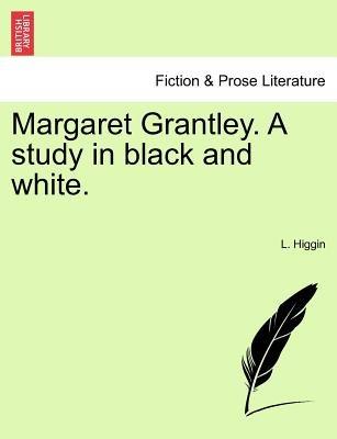 Margaret Grantley. a Study in Black and White. (Paperback): L Higgin