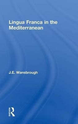 Lingua Franca in the Mediterranean (Hardcover, Annotated Ed): J. E. Wansborough