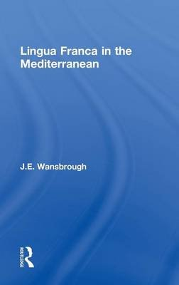 Lingua Franca in the Mediterranean (Hardcover, Annotated Ed): J. E. Wansborough