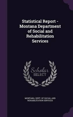 Statistical Report - Montana Department of Social and Rehabilitation Services (Hardcover): Montana Dept of Social and...