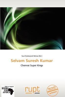 Selvam Suresh Kumar (Paperback): Saul Eadweard Helias