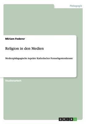 Religion in Den Medien (German, Paperback): Miriam Federer