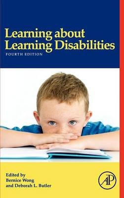 Learning About Learning Disabilities (Hardcover, 4th edition): Bernice Y.L. Wong, Deborah L. Butler