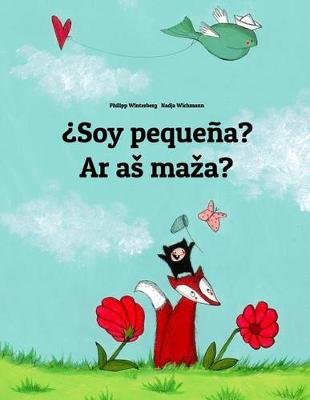 Soy Pequena? AR as Maza? - Libro Infantil Ilustrado Espanol-Lituano (Edicion Bilingue) (Spanish, Paperback): Philipp Winterberg