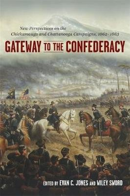 Gateway to the Confederacy - New Perspectives on the Chickamauga and Chattanooga Campaigns, 1862-1863 (Hardcover): Evan C....