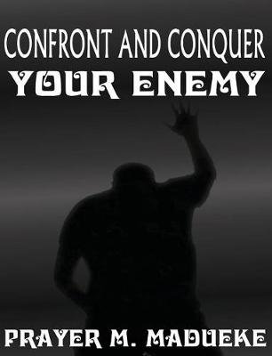 Confront and Conquer Your Enemy (Paperback): Pst Prayer M Madueke