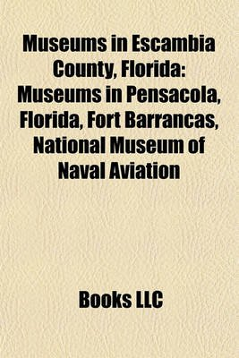 Museums in Escambia County, Florida - Museums in Pensacola, Florida, Fort Barrancas, National Museum of Naval Aviation...