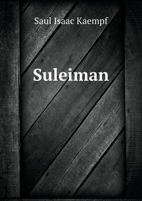 Suleiman (German, Paperback): Saul Isaac Kaempf
